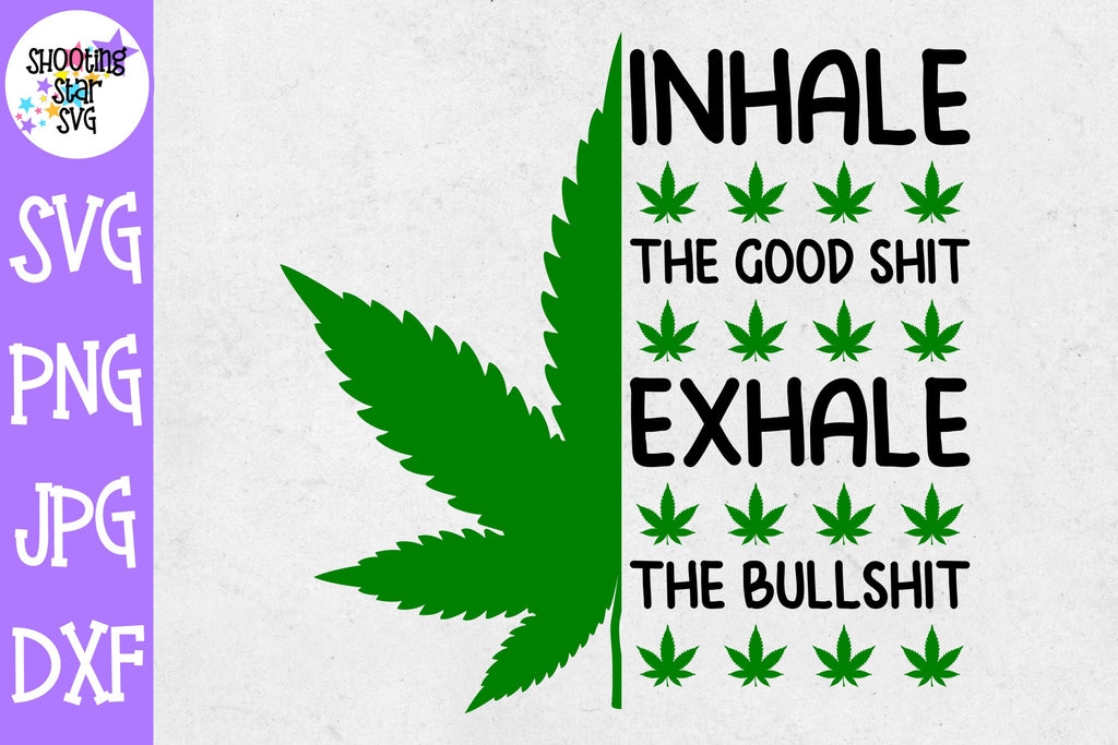 Inhale the Good Shit Exhale the Bullshit svg - Weed SVG - Marijuana SVG - Rolling Tray SVG