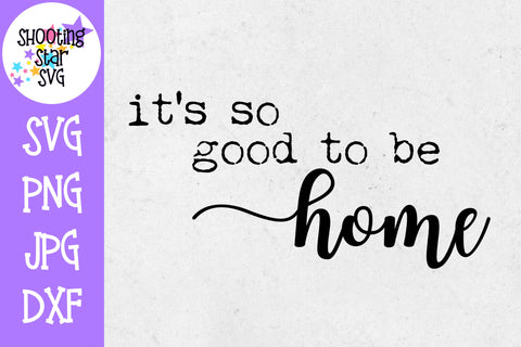 It's so Good to be Home SVG - Home Decor SVG