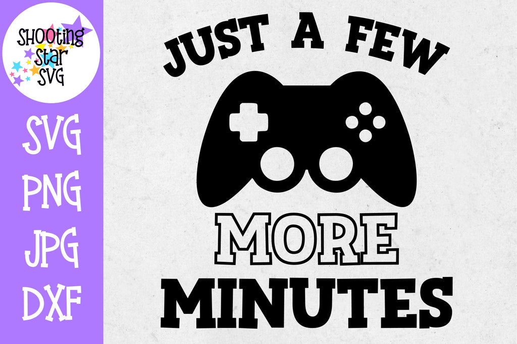Just a Few More Minutes SVG - Video Gamer SVG - Nerdy SVG