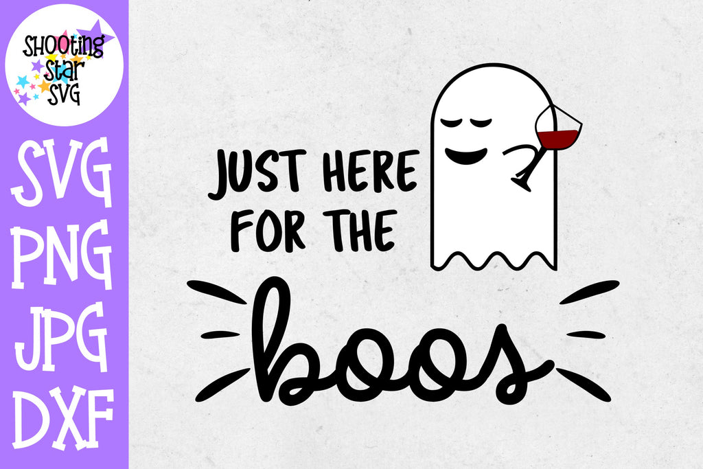 Here for the Boos SVG - Halloween SVG - Drinking SVG