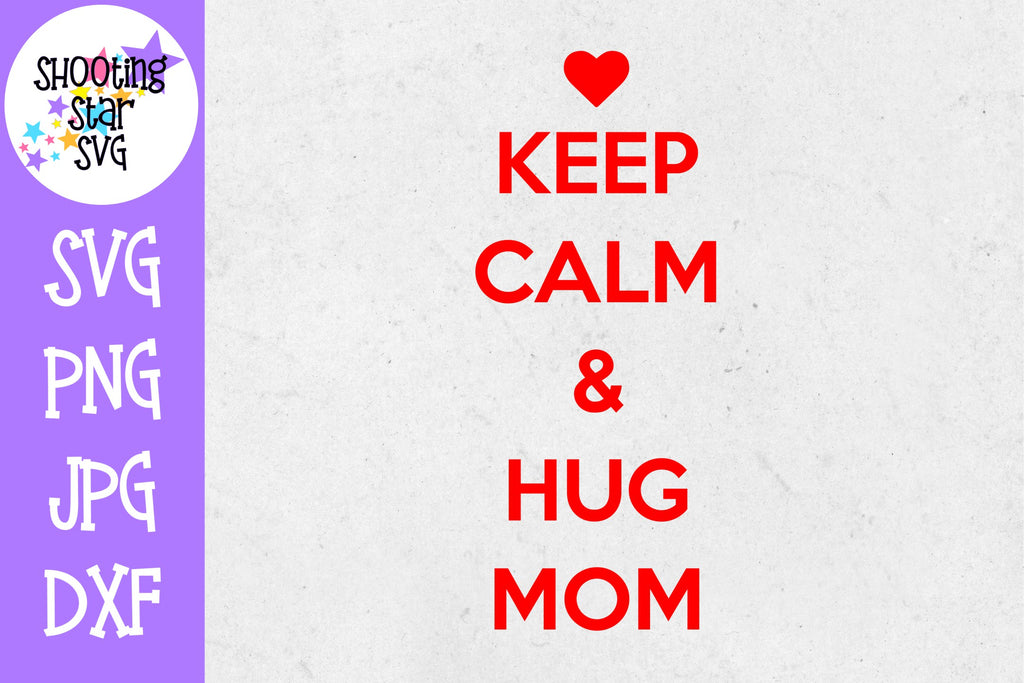 Keep Calm and Hug Mom - Valentine's Day SVG