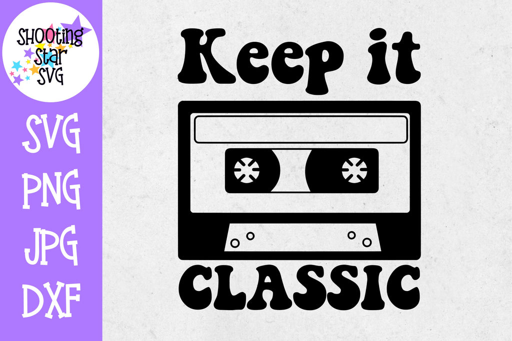 Keep it Classic SVG - Old School SVG - Nerdy SVG - Cassette