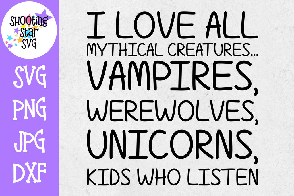 I love all mythical creatures - Kids who listen - Mom SVG