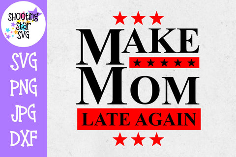 Make Mom Late Again SVG - Funny SVG - Mom SVG