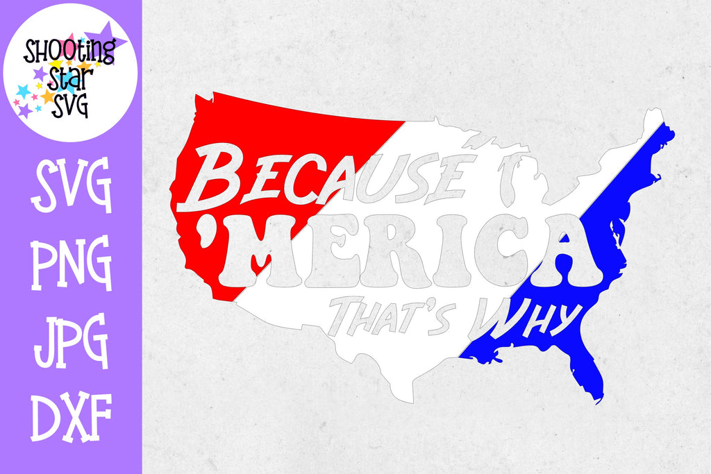Because america, merica, that's why - Fourth of July SVG