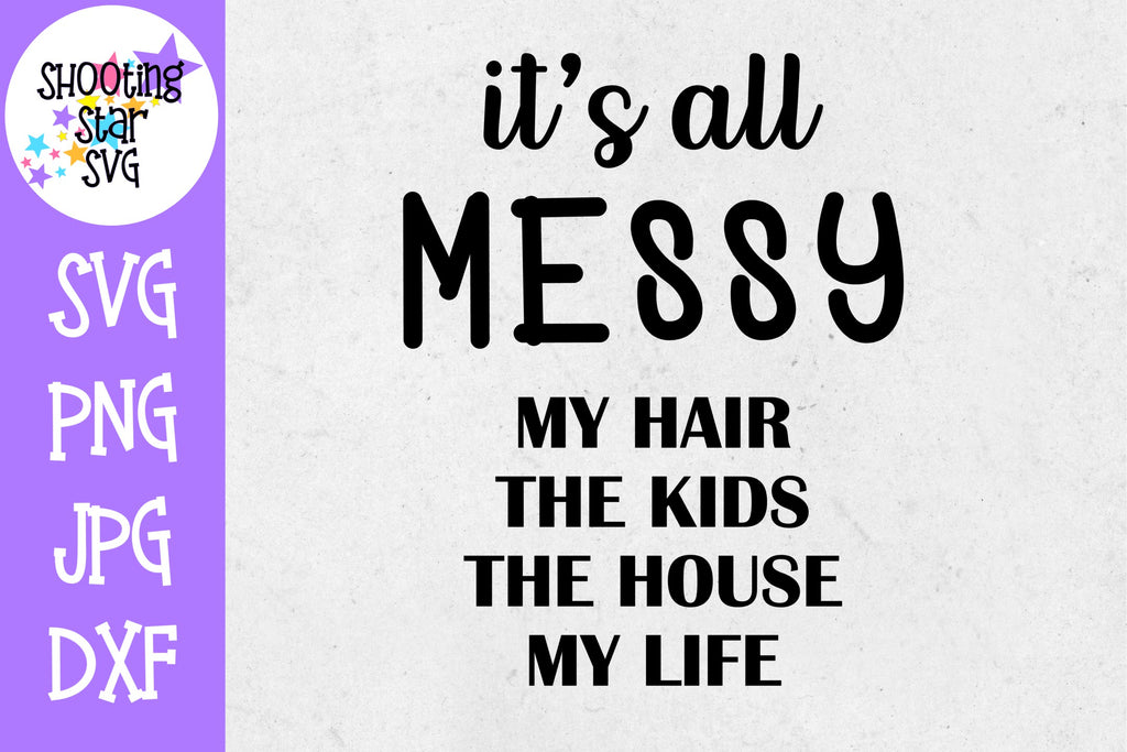 It's all messy - Mom SVG