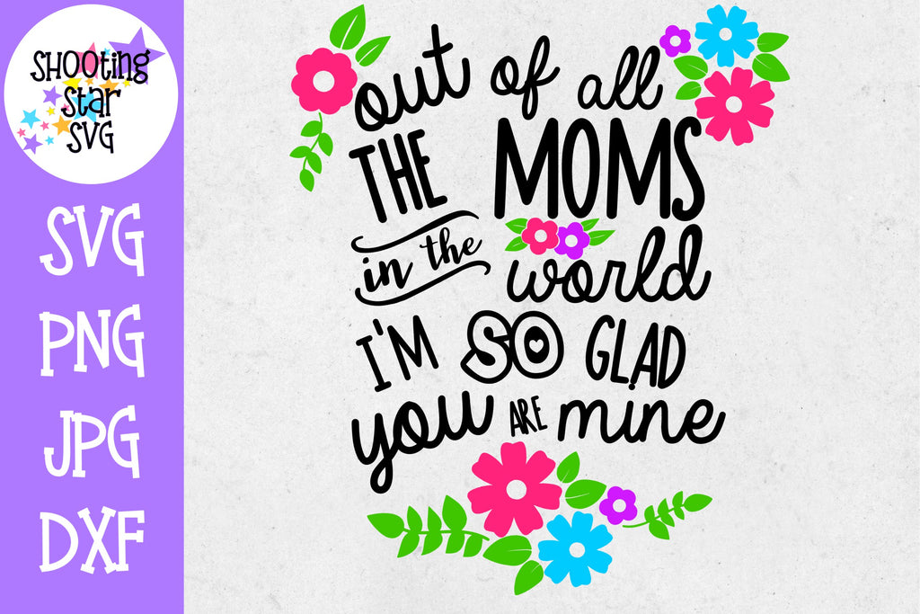 Out of All the Moms You're the Best - Mother's Day SVG