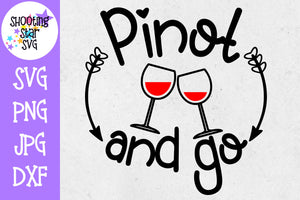 Pinot and Go - Wine Lover SVG - Cutting File for Vinyl Cutter