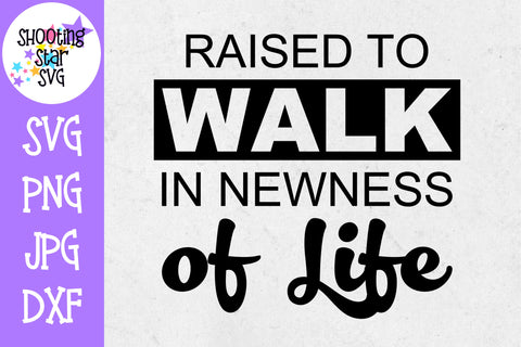 Raised to walk in the Newness of Life SVG - Baptism SVG