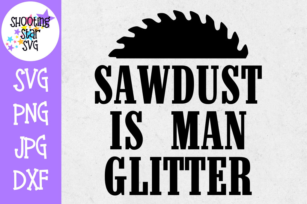 Sawdust is Man Glitter - Father's Day SVG - Funny SVG