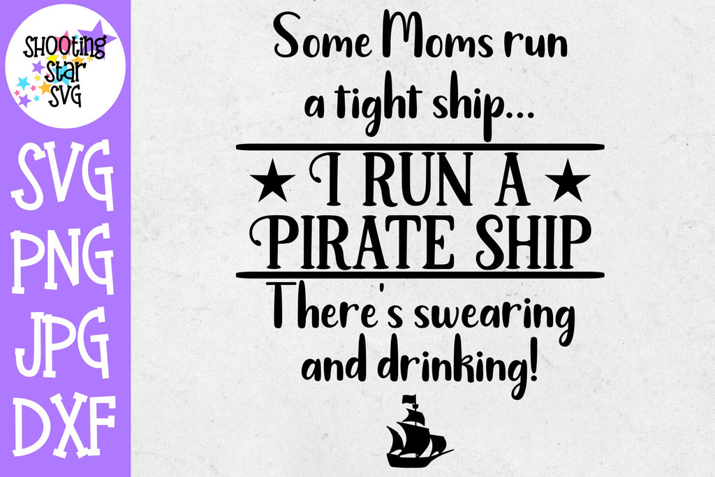 Some Moms Run a Pirate Ship SVG - Funny Mom SVG