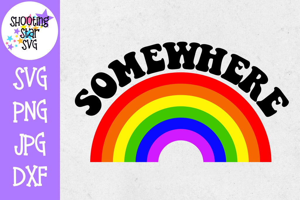 Somewhere Over the Rainbow - Rainbow SVG - Mom SVG