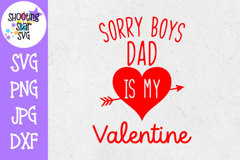 Sorry Boys Dad is my Valentine SVG - Valentine's Day SVG