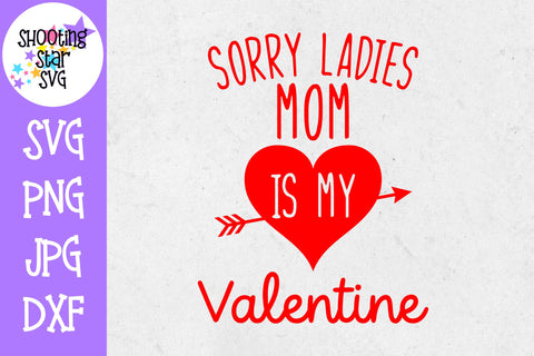 Sorry Ladies Mom is my Valentine SVG - Valentine's Day SVG