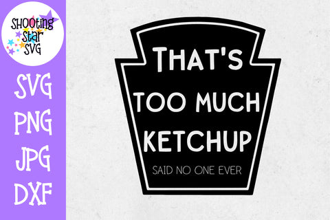 That's Too Much Ketchup SVG - Children's SVG