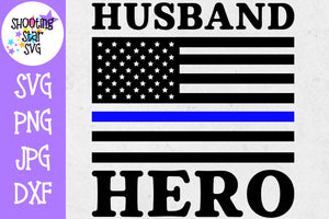 Husband Hero American Flag - Thin Blue Line - Police Officer SVG