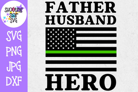 Thin Green Line American Flag SVG - Father Husband Hero