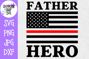 Father Hero American Flag - Thin Red Line - Firefighter SVG
