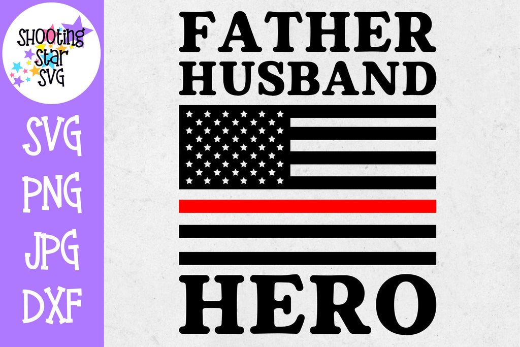 Father Husband Hero American Flag - Thin Red Line - Firefighter SVG