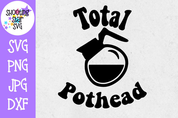 Total Pothead SVG - Coffee Lovers SVG - Coffee and Wine SVG