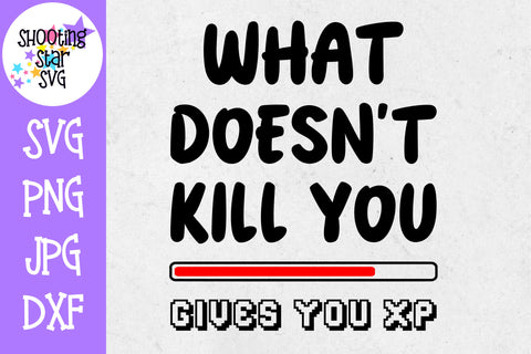 What Doesn't Kill You Gives XP SVG - Video Gamer SVG - Nerdy