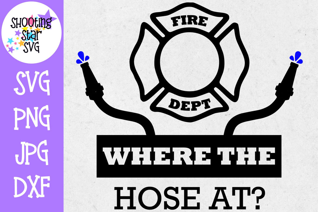 Where the Hose At - Funny SVG - Firefighter SVG