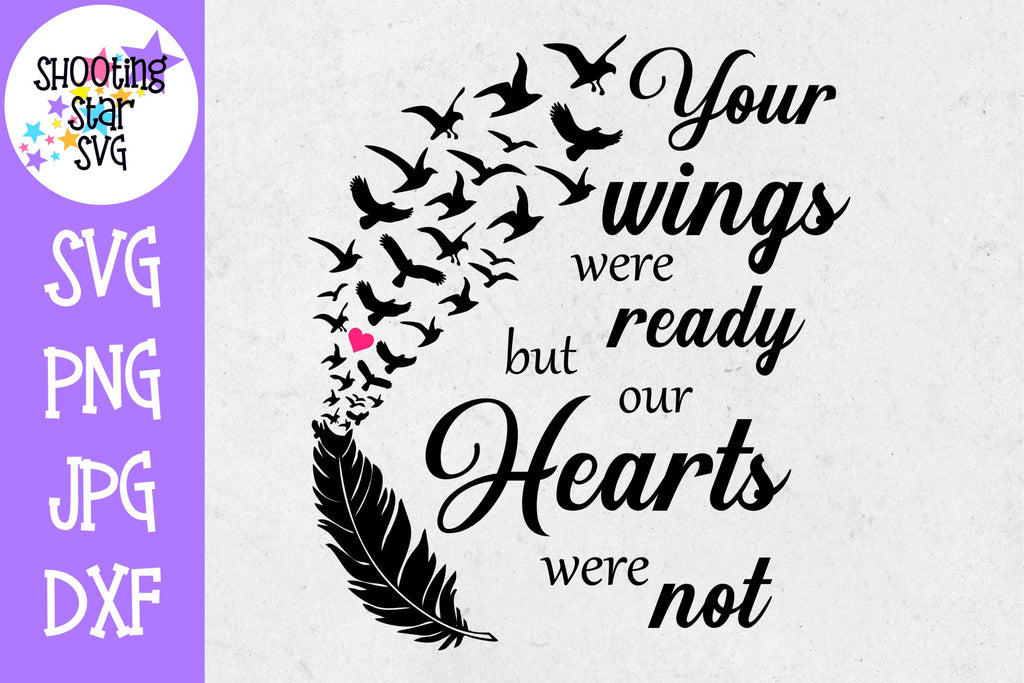 Your Wings were ready our hearts were not- Mourning SVG