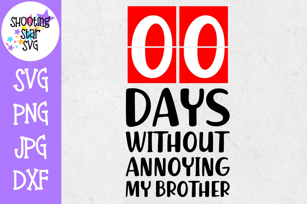 Zero Days Without Annoying my Brother SVG - Sassy SVG
