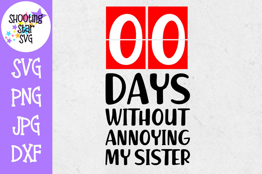 Zero Days Without Annoying my Sister SVG - Sassy SVG