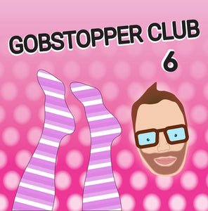 Gobstopper Club 6 Months