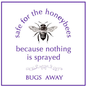 Bugs Away lotion is safe for the honey bees because nothing is sprayed