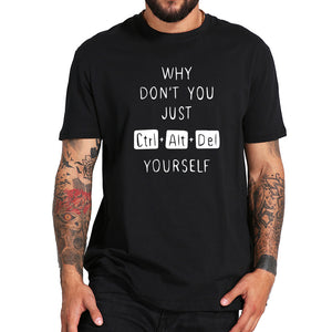 Why Don't You Just Ctrl+Alt+Del Yourself - Trendzz Worldwide