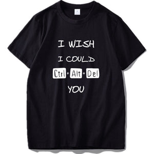 I Wish I Could Ctrl+Alt+Del You - Trendzz Worldwide