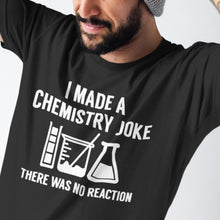 Load image into Gallery viewer, I Made a Chemistry Joke... - Trendzz Worldwide