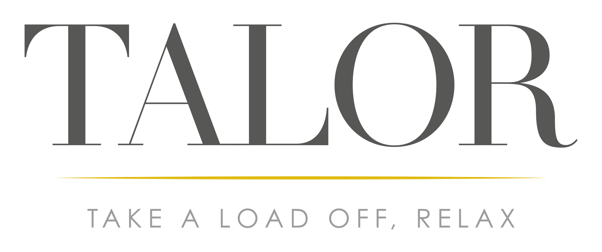 TALOR - TAKE A LOAD OFF, RELAX