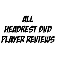 Headrest Monitor DVD Player Reviews