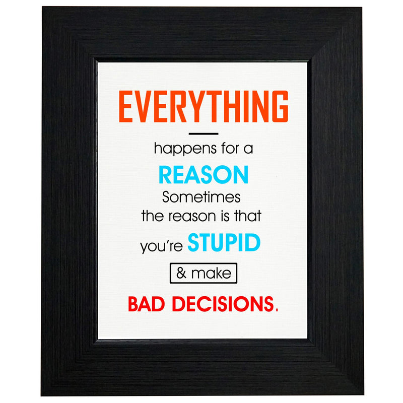 Everything Happens for Reason - You Make Bad Decisions T-Shirt, Framed Print, Pillow, Golf Towel