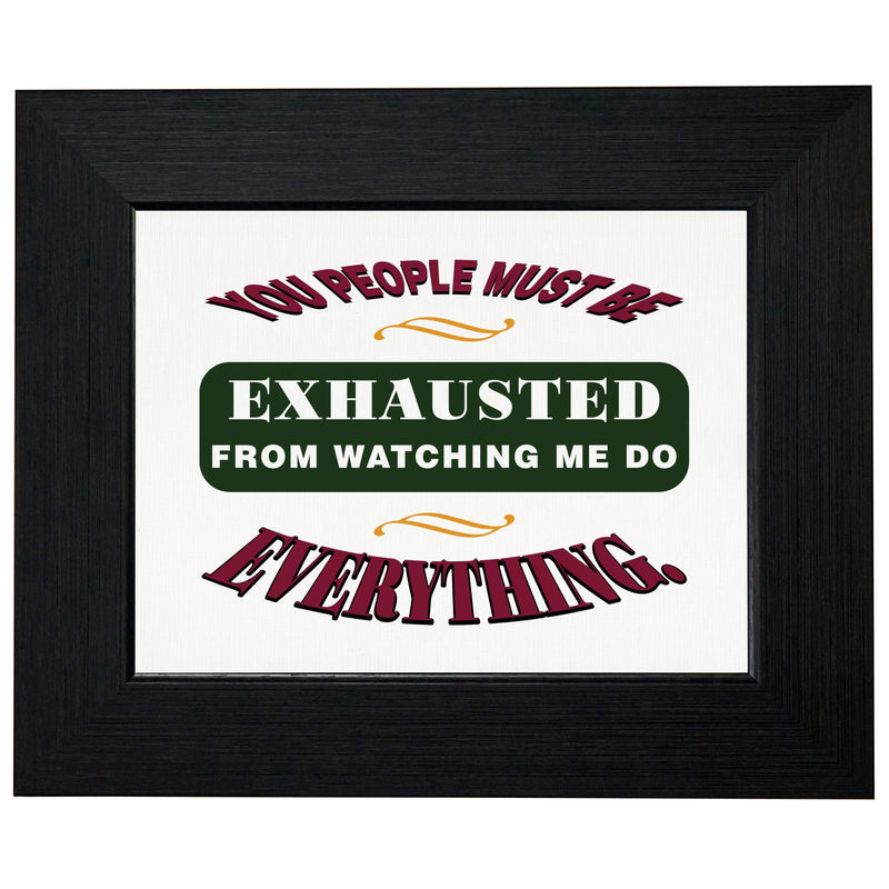You Must Be Exhausted from Watching Me Do Everything T-Shirt, Framed Print, Pillow, Golf Towel