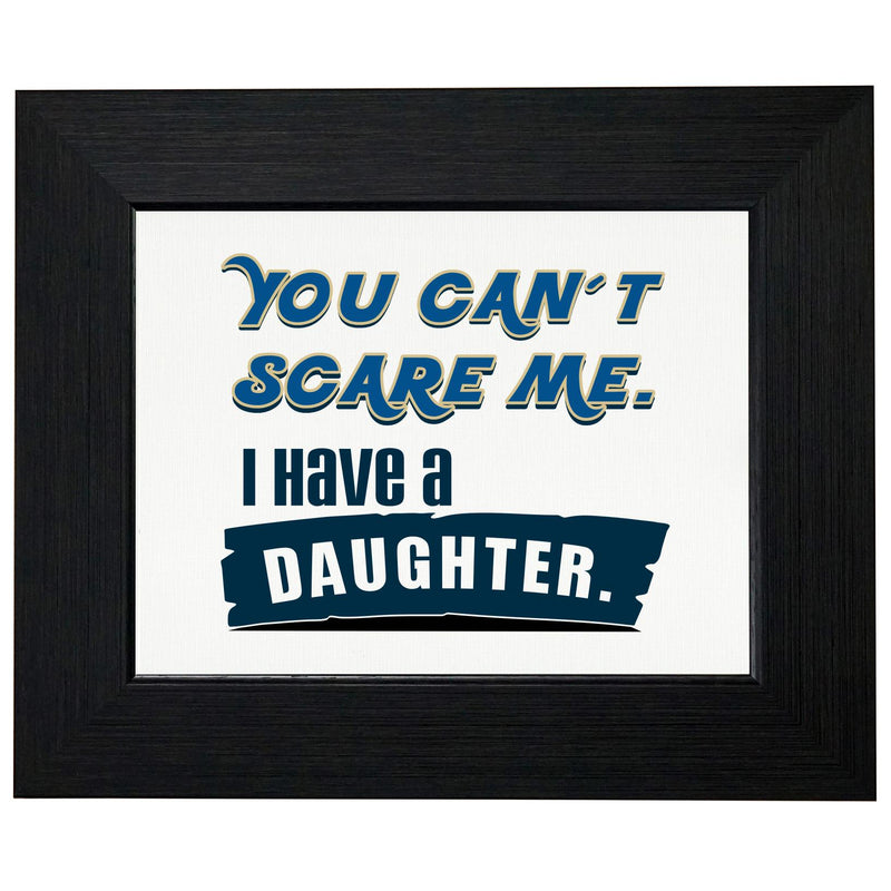 You Can't Scare Me! - I Have a Daughter T-Shirt, Framed Print, Pillow, Golf Towel
