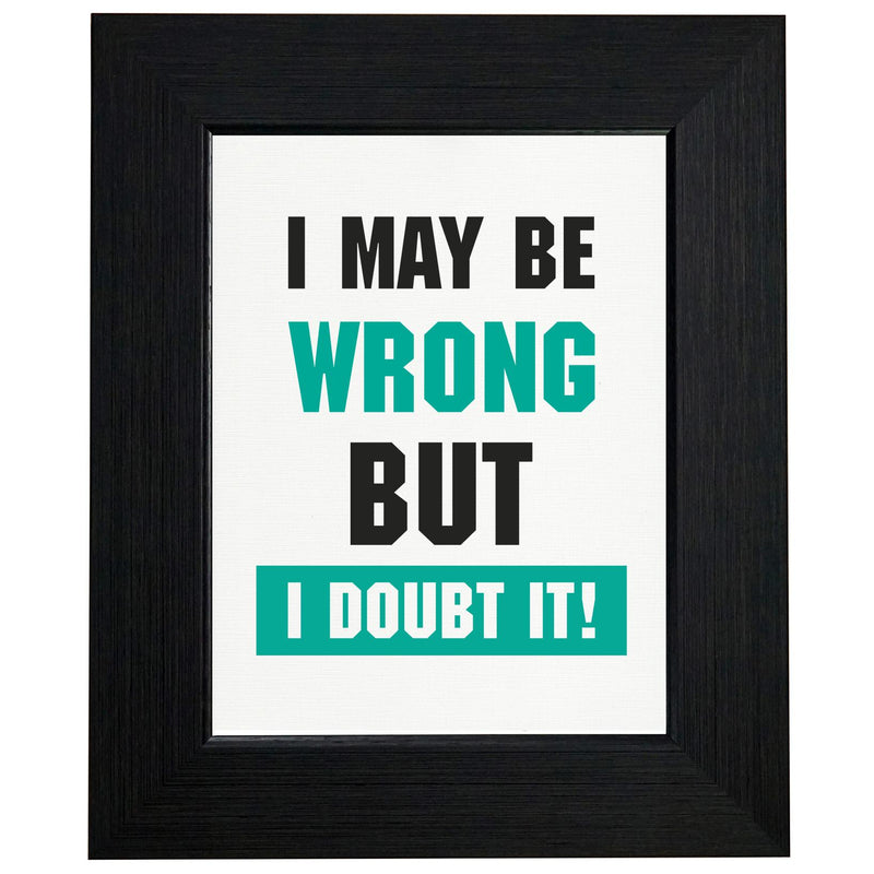 I May Be Wrong But I Doubt It - Funny T-Shirt, Framed Print, Pillow, Golf Towel