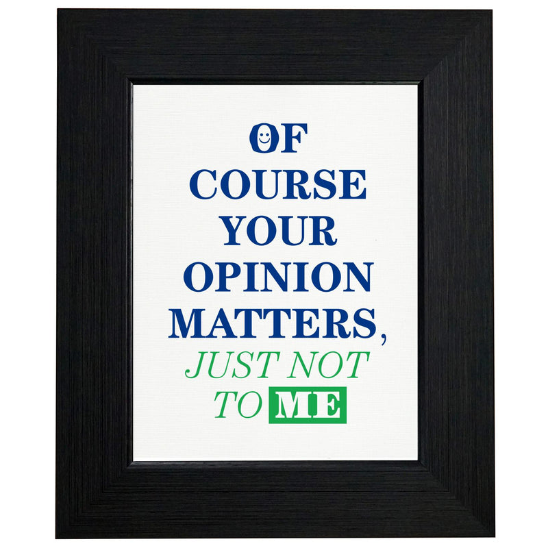 Of Course Your Opinion Matters - Just Not to Me T-Shirt, Framed Print, Pillow, Golf Towel