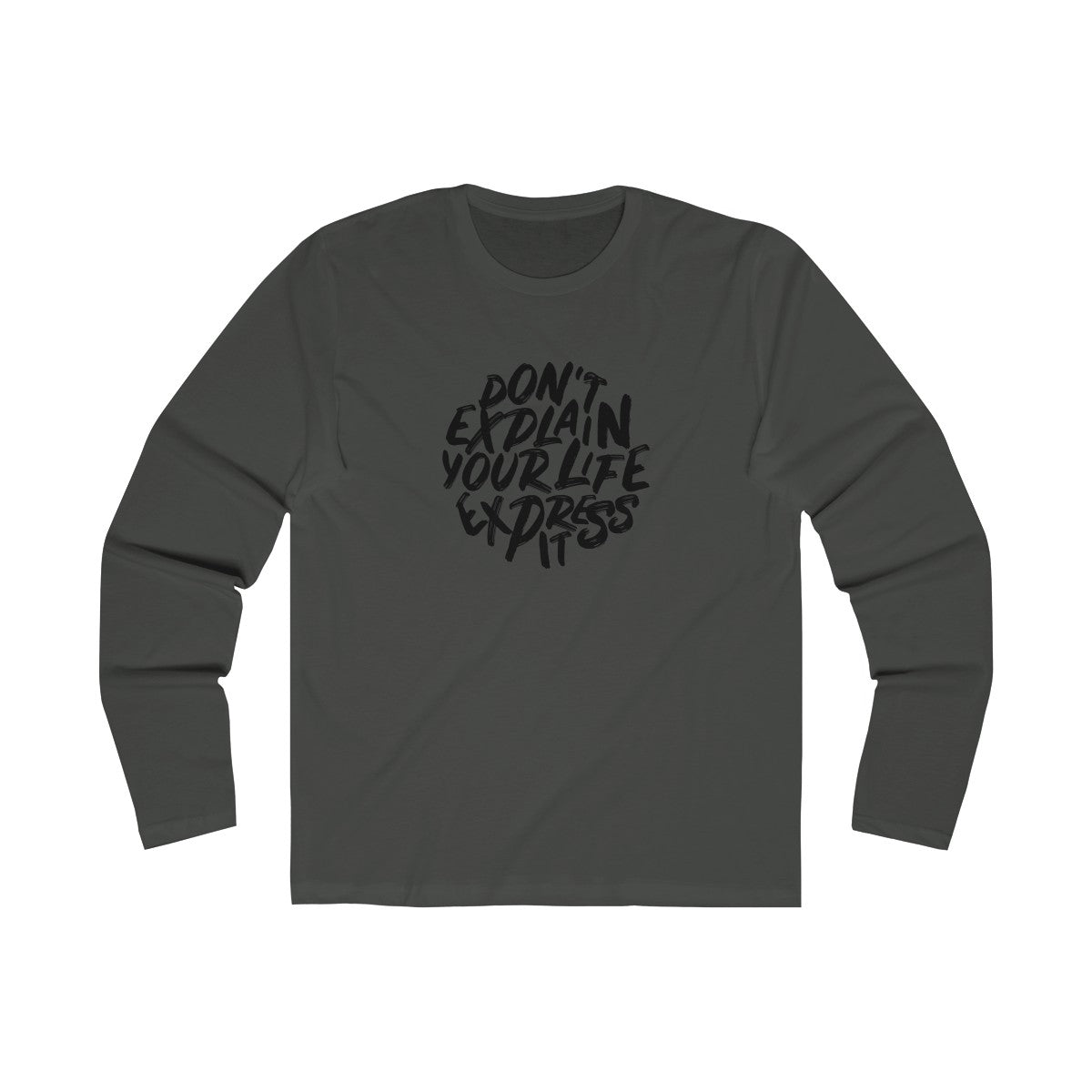 Dont Explain Your Life Express It Men's Long Sleeve Crew Tee