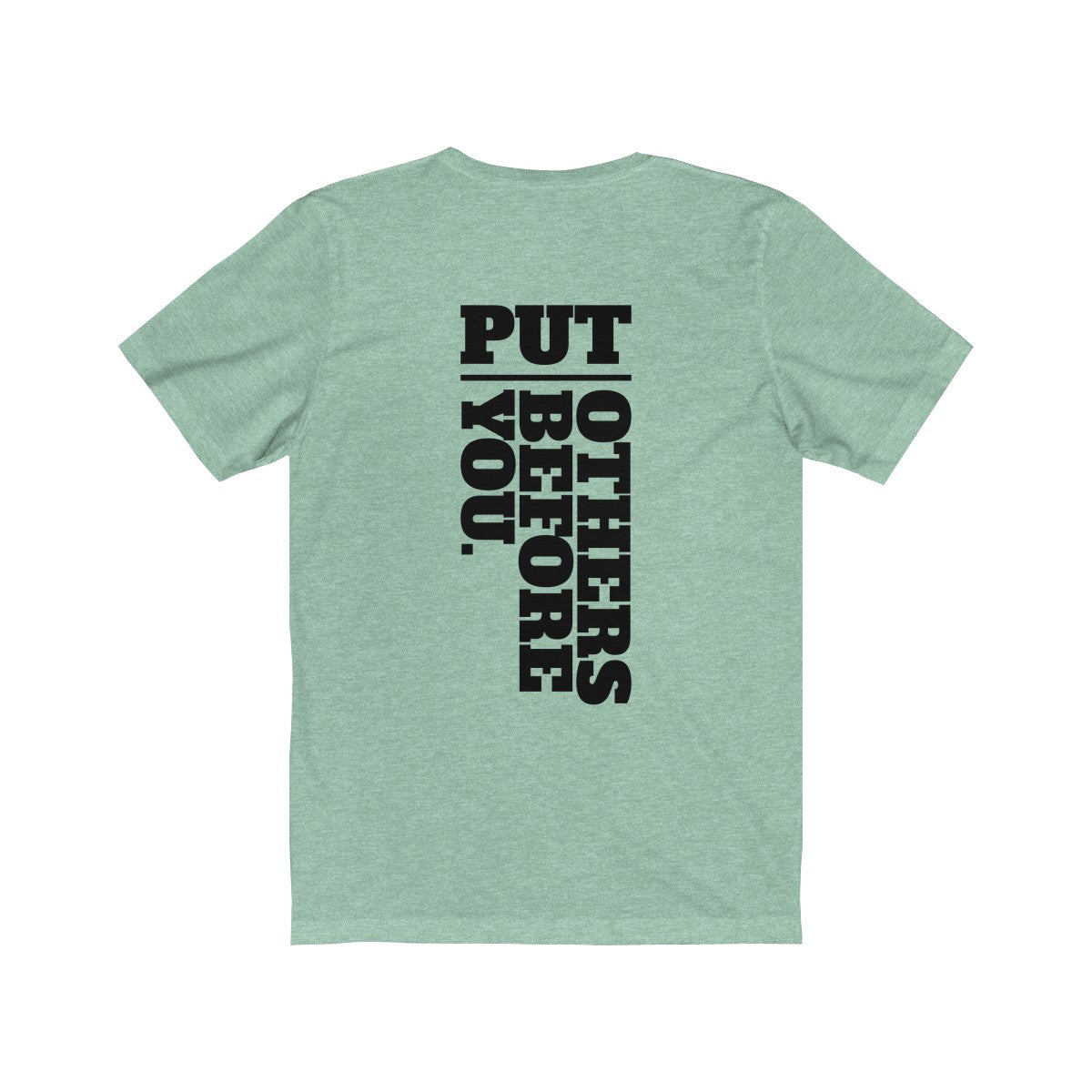 Put Others Before You Unisex Jersey Short Sleeve Tee - FRONT & BACK PRINT