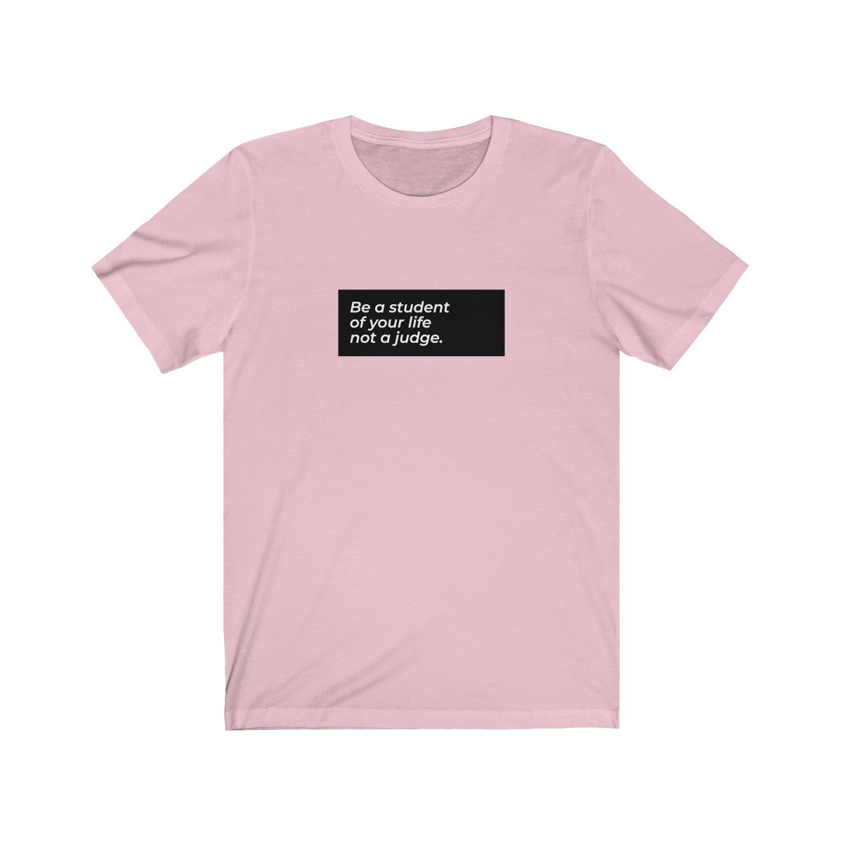 Be A Student Of Your Life And Not A Judge Unisex Jersey Short Sleeve Tee - LIGHT