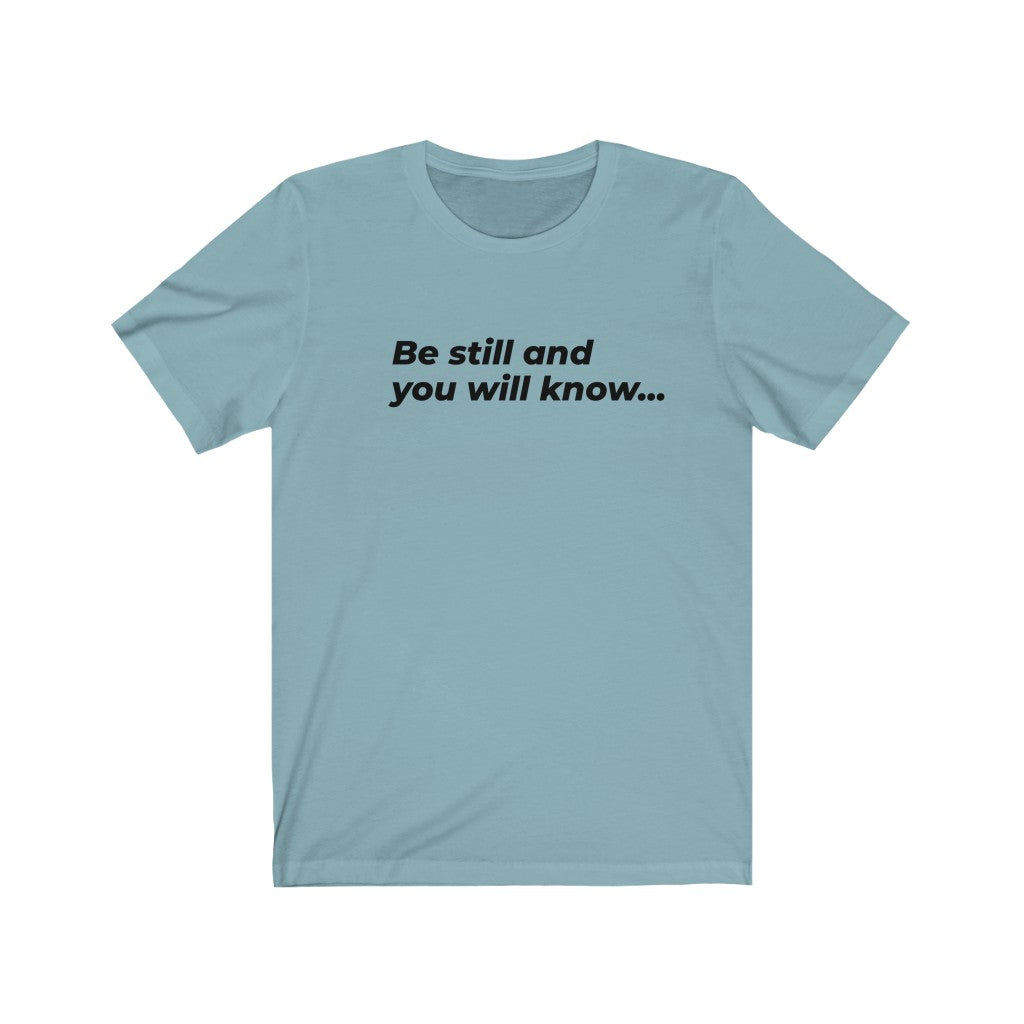 Be Still And You Will KNow...Unisex Jersey Short Sleeve Tee LIGHT COLORS