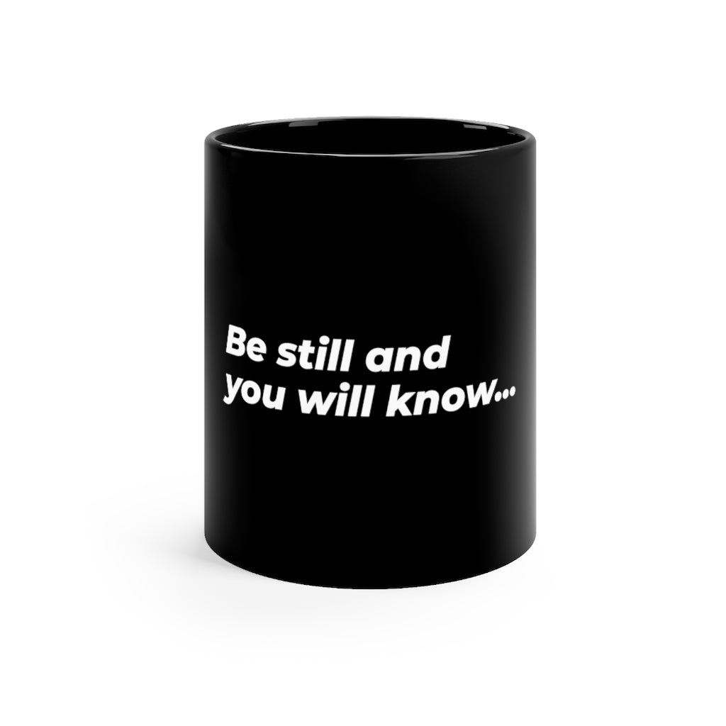 Be Still And You Will Know... Black mug 11oz