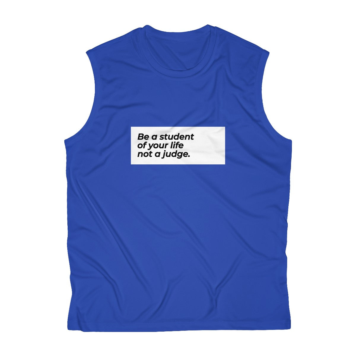 Be A Student And Not A Judge Of Your Life Men's Sleeveless Performance Tee