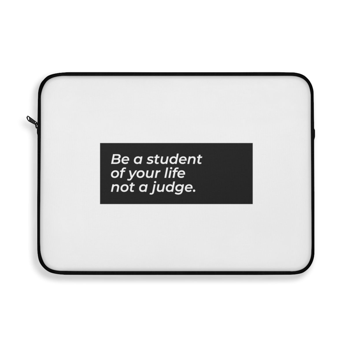 Be A Student Of Your Life And Not A Judge Laptop Sleeve