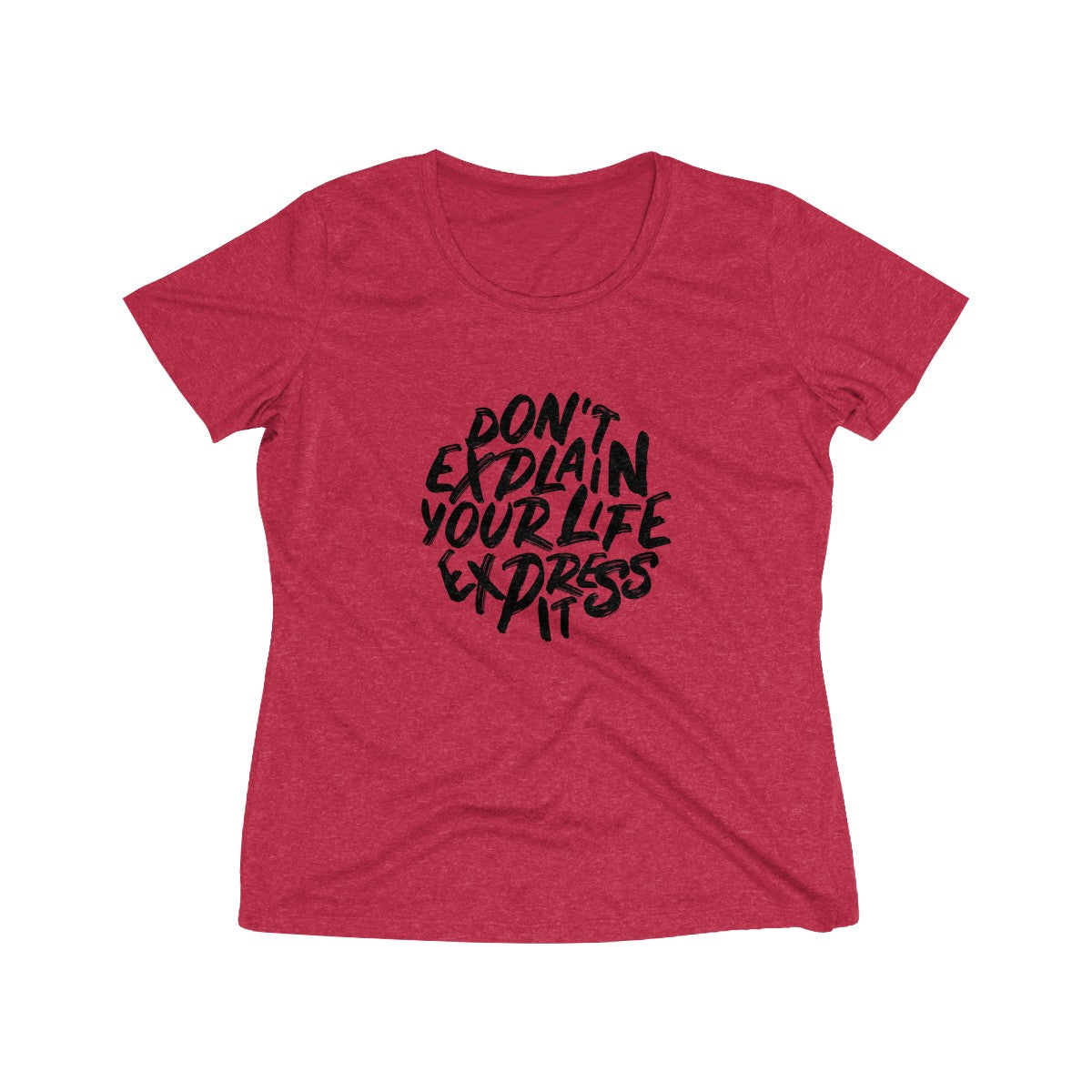 Dont Explain Your Life Express It Women's Heather Wicking Tee