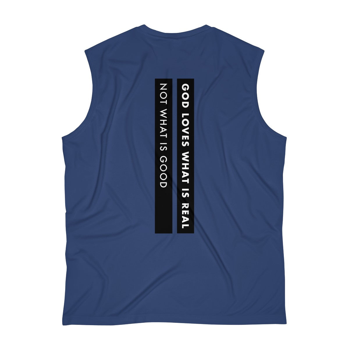 God Loves What Is Real Not What Is Good Men's Sleeveless Performance Tee